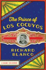 The Prince of los Cocuyos : A Miami Childhood - Richard Blanco