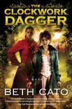 The Clockwork Dagger : A Novel - Beth Cato