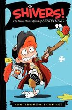 Shivers! : The Pirate Who's Afraid of Everything - Annabeth Bondor-Stone