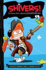 Shivers! : The Pirate Who's Afraid of Everything - Annabeth Bondor-Stone