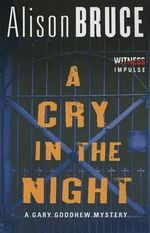 A Cry in the Night : A Gary Goodhew Mystery - Alison Bruce