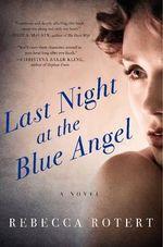 Last Night at the Blue Angel : A Novel - Rebecca Rotert