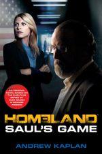 Homeland: Saul's Game : A Homeland Novel - Andrew Kaplan