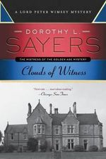 Clouds of Witness : A Lord Peter Wimsey Mystery - Dorothy L Sayers