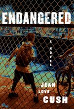Endangered : A Novel - Jean Love Cush