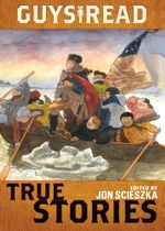 Guys Read : True Stories - Jon Scieszka