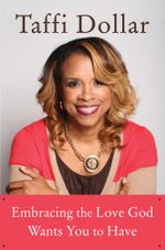 Embracing the Love God Wants You to Have : A Life of Peace, Joy, and Victory - Taffi Dollar