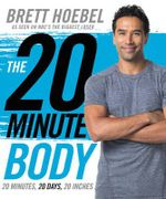 The 20-Minute Body : 20 Minutes, 20 Days, 20 Inches - Brett Hoebel