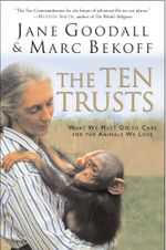 The Ten Trusts : What We Must Do to Care for The Animals We Love - Jane Goodall