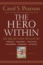 Hero Within - Rev. & Expanded  Ed. : Six Archetypes We Live By - Carol S. Pearson