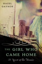The Girl Who Came Home : A Novel of the Titanic - Hazel Gaynor