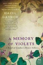 A Memory of Violets : A Novel of London's Flower Sellers - Hazel Gaynor