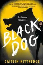 Black Dog : Hellhound Chronicles - Caitlin Kittredge