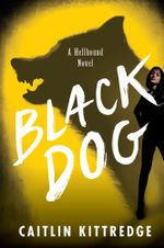 Black Dog : Hellhound Chronicles - Caitlin Kittredge