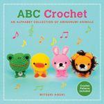 ABC Crochet : An Alphabet Collection of Amigurumi Animals - Mitsuki Hoshi