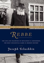 Rebbe : The Life and Teachings of Menachem M. Schneerson, the Most Influential Rabbi in Modern History - Joseph Telushkin