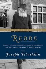 Rebbe : The Life and Teachings of Menachem M. Schneerson, the Most Influential Rabbi in Modern History - Rabbi Joseph Telushkin