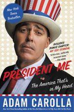 President Me : The America That's in My Head - Adam Carolla