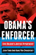 Obama's Enforcer : Eric Holder's Justice Department - John Fund