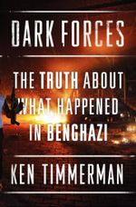 Dark Forces : The Truth about What Happened in Benghazi - Kenneth R Timmerman