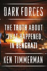 Dark Forces : The Truth About What Happened in Benghazi - Kenneth R. Timmerman