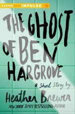 The Ghost of Ben Hargrove : A Short Story - Heather Brewer