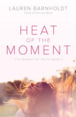 Heat of the Moment : Moment of Truth - Lauren Barnholdt