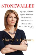 Stonewalled : My Fight for Truth Against the Forces of Obstruction, Intimidation, and Harassment in Obama's Washington - Sharyl Attkisson