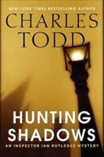 Hunting Shadows : An Inspector Ian Rutledge Mystery - Charles Todd
