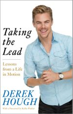 Taking the Lead : Lessons from a Life in Motion - Derek Hough