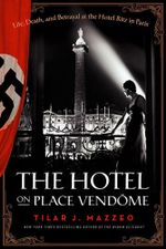 The Hotel on Place Vendome : Life, Death, and Betrayal at the Hotel Ritz in Paris - Tilar J. Mazzeo