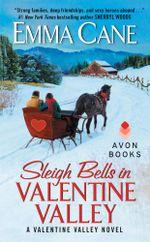 Sleigh Bells in Valentine Valley : A Valentine Valley Novel - Emma Cane