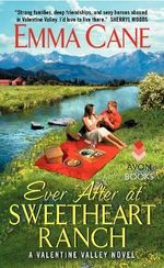 Ever After at Sweetheart Ranch : A Valentine Valley Novel - Emma Cane