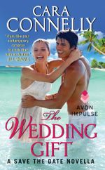 The Wedding Gift : A Save the Date Novella - Cara Connelly