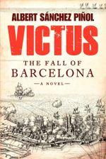 Victus : The Fall of Barcelona, a Novel - Albert Sanchez Pinol