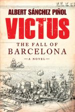 Victus : The Fall of Barcelona, a Novel - Albert Sanchez Pinol