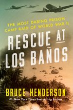 Rescue at Los Banos : The Most Daring Prison Camp Raid of World War II - Bruce Henderson