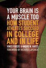 Your Brain Is a Muscle Too : How Student Athletes Succeed in College and in Life - Andre Hayes