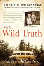 The Wild Truth : The Untold Story of Sibling Survival - Carine McCandless
