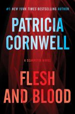 Flesh and Blood : A Scarpetta Novel : Book 22 - Patricia Cornwell
