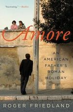 Amore : An American Father's Roman Holiday - Roger Friedland