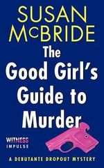 The Good Girl's Guide to Murder : A Debutante Dropout Mystery - Susan McBride