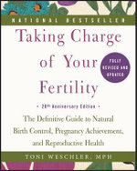 Taking Charge of Your Fertility, 20th Anniversary Edition : The Definitive Guide to Natural Birth Control, Pregnancy Achievement, and Reproductive Health - Toni Weschler