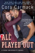 All Played Out : A Rusk University Novel : Book 3 - Cora Carmack