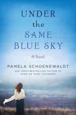 Under the Same Blue Sky : A Novel - Pamela Schoenewaldt