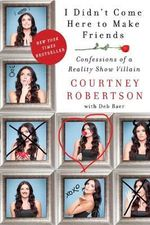 I Didn't Come Here to Make Friends : Confessions of a Reality Show Villain - Courtney Robertson