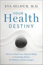 Your Health Destiny : How to Unlock Your Natural Ability to Overcome Illness, Feel Better, and Live Longer - Eva M D Selhub
