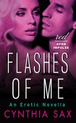 Flashes of Me : An Erotic Novella - Cynthia Sax