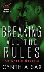 Breaking All the Rules : An Erotic Novella - Cynthia Sax