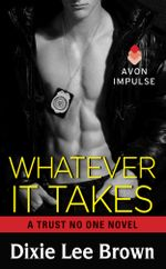 Whatever It Takes : A Trust No One Novel - Dixie Lee Brown